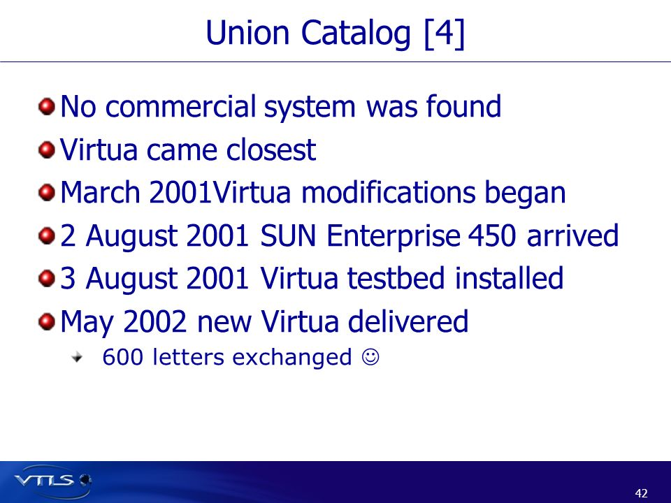 Union Catalog [4] No commercial system was found Virtua came closest